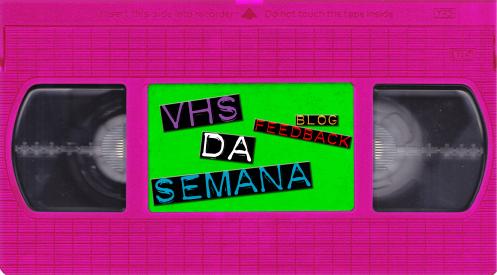 VHS da Semana